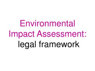 Environmental Impact Assessment:  legal framework