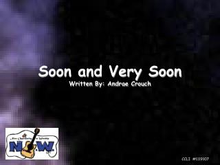 Soon and Very Soon Written By: Andrae Crouch