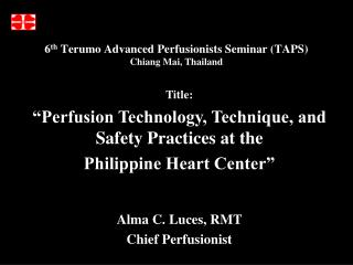 6 th  Terumo Advanced Perfusionists Seminar (TAPS) Chiang Mai, Thailand