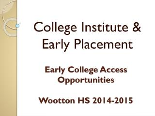 Early College Access Opportunities Wootton HS 2014-2015