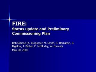 FIRE: Status update and Preliminary Commissioning Plan