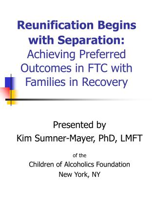 Presented by Kim Sumner-Mayer, PhD, LMFT of the Children of Alcoholics Foundation New York, NY