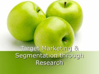 Target Marketing & Segmentation through Research
