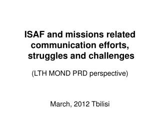ISAF and missions related communication efforts,  struggles and challenges