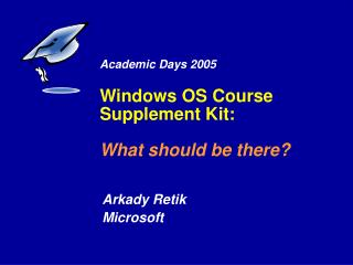 Academic Days 2005 Windows OS Course Supplement Kit: What should be there?