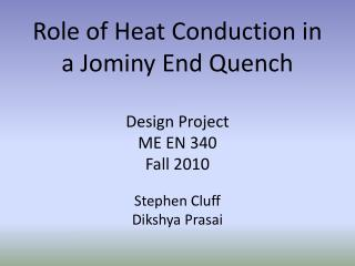 Role of Heat Conduction in a  Jominy  End Quench Design Project ME EN 340 Fall 2010