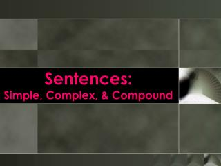 Sentences: Simple, Complex, & Compound