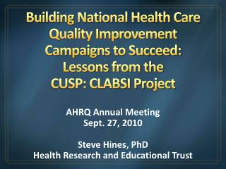 Building National Health Care Quality Improvement Campaigns to Succeed: Lessons from the  CUSP: CLABSI Project