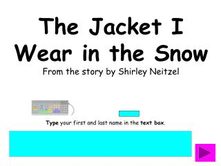 The Jacket I Wear in the Snow From the story by Shirley Neitzel