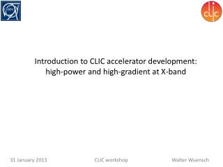 Introduction to CLIC accelerator development:  high-power and high-gradient at X-band