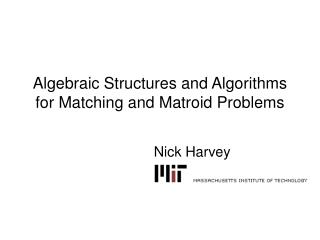 Algebraic Structures and Algorithms for Matching and Matroid Problems