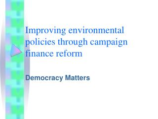 Improving environmental policies through campaign finance reform