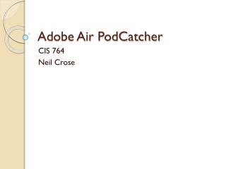 Adobe Air PodCatcher