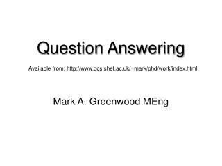 Question Answering Available from: dcs.shef.ac.uk/~mark/phd/work/index.html