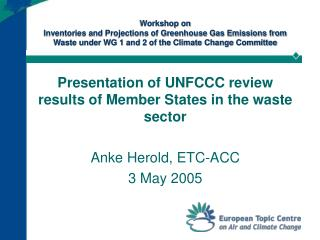 Presentation of UNFCCC review results of Member States in the waste sector Anke Herold, ETC-ACC