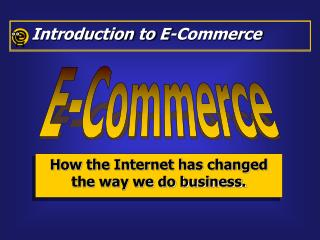 How the Internet has changed the way we do business.