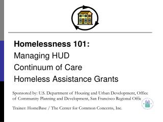 Homelessness 101: Managing HUD  Continuum of Care  Homeless Assistance Grants