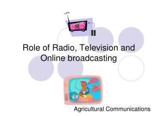 Role of Radio, Television and Online broadcasting