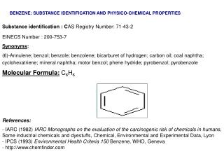 Substance identification : C AS Registry Number: 71-43-2  EINECS Number : 200-753-7 Synonyms :