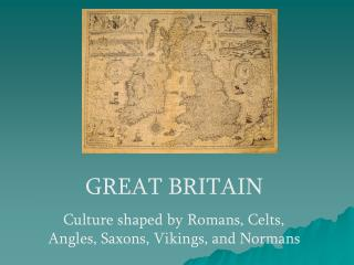 GREAT BRITAIN Culture shaped by Romans, Celts, Angles, Saxons, Vikings, and Normans