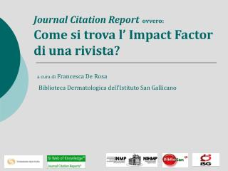 Journal Citation Report ovvero:  Come si trova l' Impact Factor di una rivista?