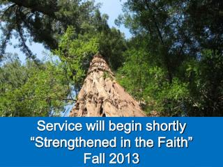 "Service will begin shortly ""Strengthened in the Faith"" Fall 2013"