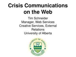 Tim Schneider Manager, Web Services Creative Services, External Relations University of Alberta