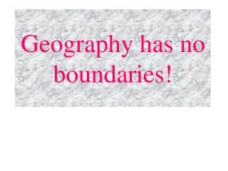 Geography has no  boundaries!