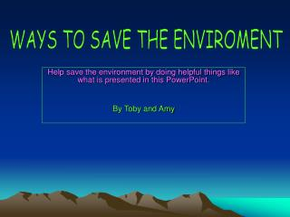 Help save the environment by doing helpful things like what is presented in this PowerPoint.