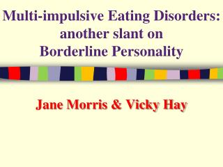 Multi-impulsive Eating Disorders: another slant on  Borderline Personality