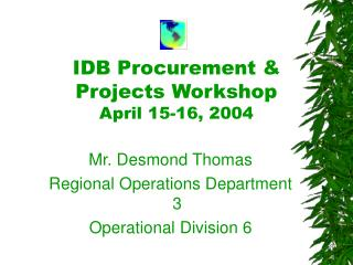 IDB Procurement & Projects Workshop April 15-16, 2004
