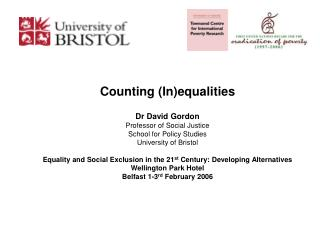 Counting (In)equalities Dr David Gordon Professor of Social Justice School for Policy Studies