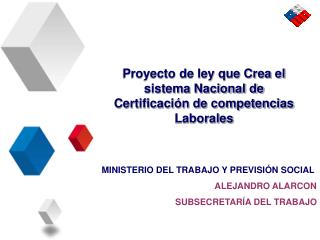 MINISTERIO DEL TRABAJO Y PREVISIÓN SOCIAL ALEJANDRO ALARCON SUBSECRETARÍA DEL TRABAJO