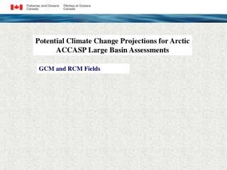 Potential Climate Change Projections for Arctic ACCASP Large Basin Assessments