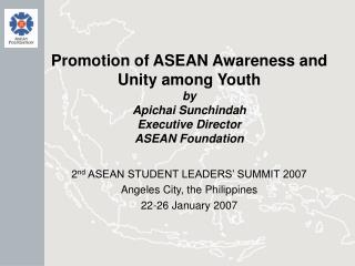 2 nd  ASEAN STUDENT LEADERS' SUMMIT 2007 Angeles City, the Philippines  22-26 January 2007