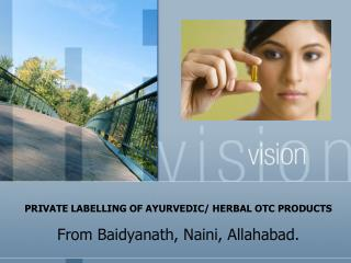 PRIVATE LABELLING OF AYURVEDIC/ HERBAL OTC PRODUCTS