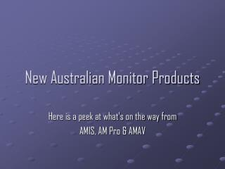 New Australian Monitor Products