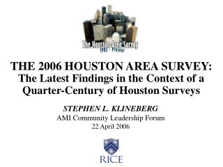 THE 2006 HOUSTON AREA SURVEY: The Latest Findings in the Context of a