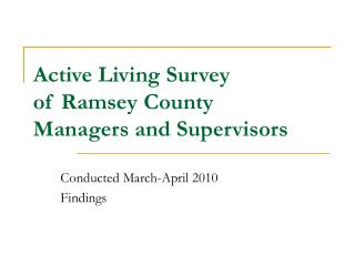 Active Living Survey of Ramsey County  Managers and Supervisors