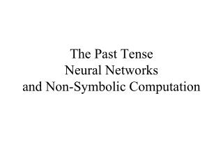 The Past Tense Neural Networks and Non-Symbolic Computation