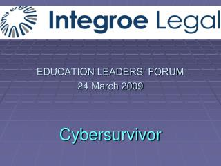 EDUCATION LEADERS' FORUM 24 March 2009 Cybersurvivor