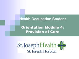 Health Occupation Student  Orientation Module 4:  Provision of Care