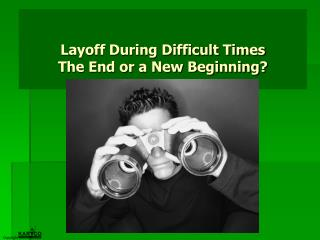 Layoff During Difficult Times   The End or a New Beginning?
