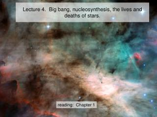 Lecture 4.  Big bang, nucleosynthesis, the lives and deaths of stars.