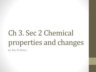 Ch  3. Sec 2 Chemical properties and changes