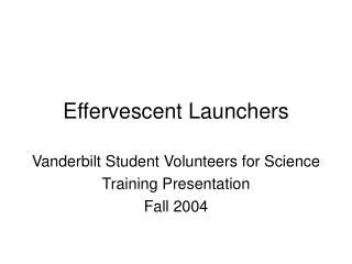Effervescent Launchers