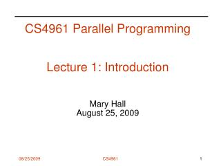 CS4961 Parallel Programming Lecture 1: Introduction  Mary Hall August 25, 2009