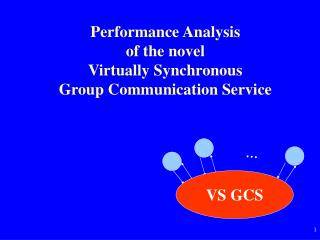 Performance Analysis  of the novel  Virtually Synchronous  Group Communication Service