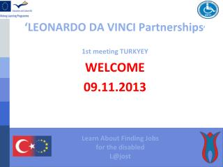 'LEONARDO DA VINCI Partnerships '  1st meeting TURKYEY WELCOME 09.11.2013