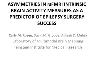 Carly M. Rosen , David M.  Groppe ,  Ashesh  D. Mehta Laboratory of Multimodal Brain Mapping